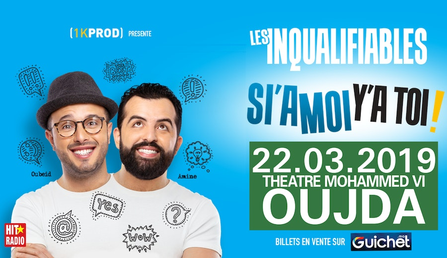 """LES INQUALIFIABLES   """"SI'A MOI Y'A TOI"""" à Oujda"""
