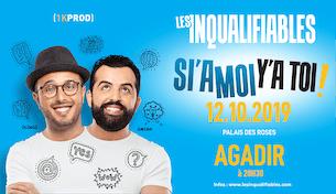 """Les Inqualifiables """"SI'A MOI Y'A TOI"""" à Agadir"""