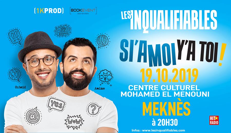 """Les Inqualifiables """"SI'A MOI Y'A TOI"""" à Meknès"""