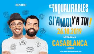 """Les Inqualifiables """"SI'A MOI Y'A TOI"""" à Casablanca"""