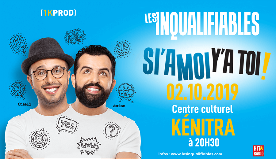 "Les Inqualifiables ""SI'A MOI Y'A TOI"" à Kénitra"
