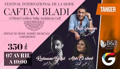 FESTIVAL INTERNATIONAL DE LA MODE TANGER « CAFTAN BLADI »  : CHEB YOUNESS - REDOUANE BERHIL - ABIR EL ABED