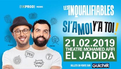 """LES INQUALIFIABLES  """"SI'A MOI Y'A TOI"""" à El Jadida"""